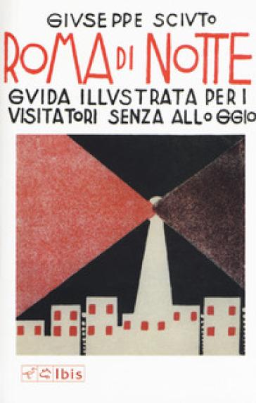 Roma di notte. Guida illustrata per i visitatori senza alloggio - Giuseppe Sciuto   Jonathanterrington.com