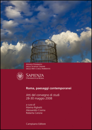Roma, paesaggi contemporanei. Atti del convegno di studi (Università degli Studi «La Sapienza» di Roma, 28-30 novembre 2008) - R. Cerone |