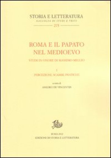 Roma e il papato nel Medioevo. Studi in onore di Massimo Miglio. Vol. 1: Percezioni, scambi, pratiche - A. De Vincentiis |