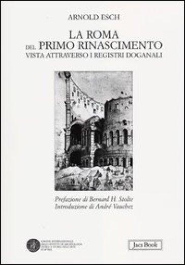 La Roma del primo Rinascimento vista attraverso i registri doganali - Arnold Esch pdf epub