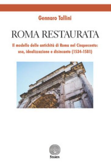 Roma restaurata. Il modello delle antichità di Roma nel Cinquecento: uso, idealizzazione e disincanto (1534-1581) - Gennaro Tallini   Ericsfund.org