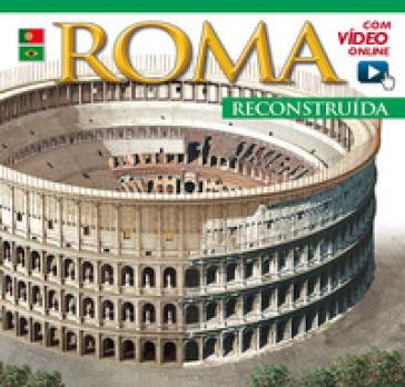 Roma ricostruita. Ediz. portoghese. Con video online