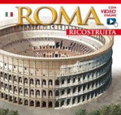 Roma ricostruita. Con video online