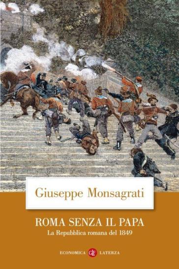 Roma senza il papa. La Repubblica romana del 1849