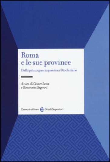 Roma e le sue province. Dalla prima guerra punica a Diocleziano - Cesare Letta   Jonathanterrington.com