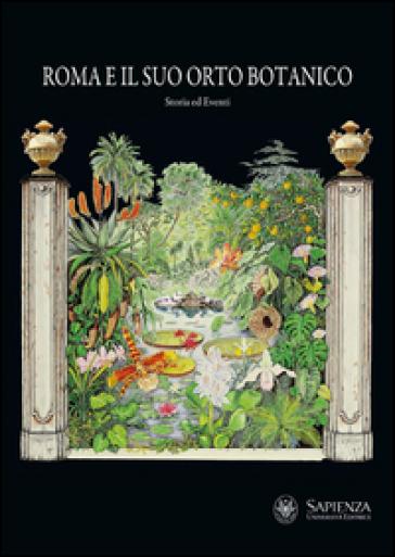 Roma e il suo orto botanico. Storia ed eventi - F. Bruno pdf epub