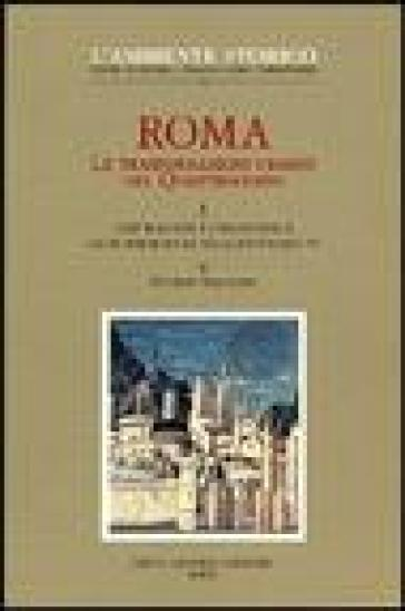 Roma. Le trasformazioni urbane nel Quattrocento. 1.Topografia e urbanistica da Bonifacio IX ad Alessandro VI - Giorgio Simoncini  