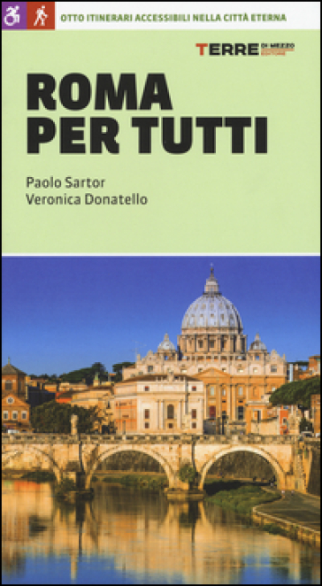Roma per tutti. Otto itinerari accessibili nella città eterna - Paolo Sartor  