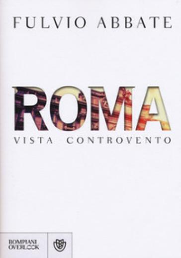 Roma vista controvento - Fulvio Abbate   Rochesterscifianimecon.com
