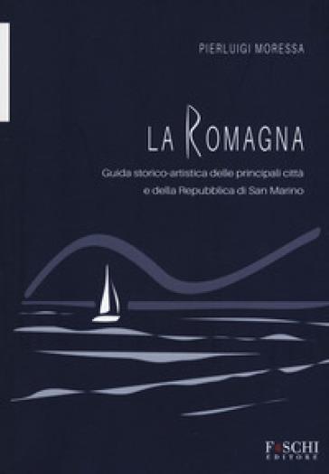 La Romagna. Guida storico-artistica delle principali città e della Repubblica di San Marino - Pierluigi Moressa pdf epub