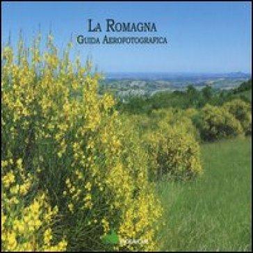 La Romagna. Guida aerofotografica - Arturo Colamussi |