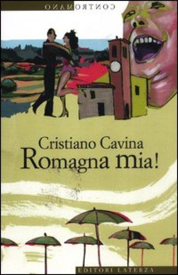 Romagna mia! - Cristiano Cavina |