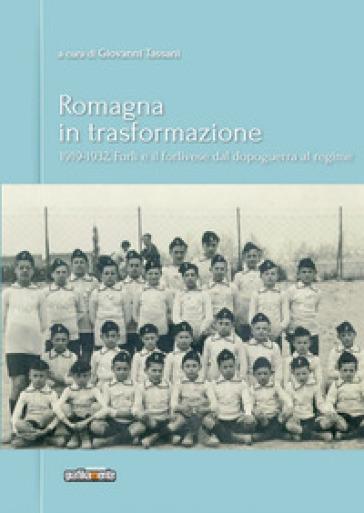 Romagna in trasformazione. Forlì e il forlivese dal dopoguerra al regime, 1919-1932
