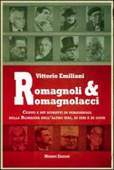 Romagnoli e romagnolacci. Centro e più ritratti di personaggi della Romagna dell'altro ieri, di ieri e di oggi - Vittorio Emiliani  