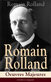 Romain Rolland: Oeuvres Majeures (L édition intégrale)