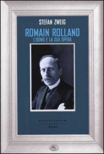 Romain Rolland. L'uomo e la sua opera - Stefan Zweig | Thecosgala.com