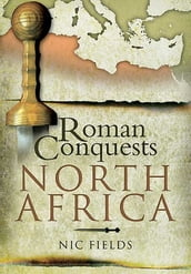 Roman Conquests: North Africa