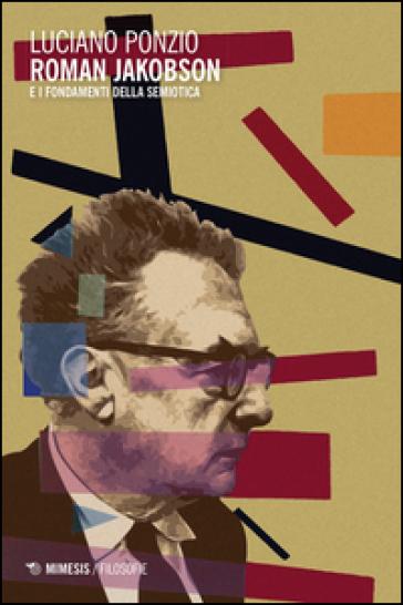 Roman Jakobson e i fondamenti della semiotica - Luciano Ponzio |