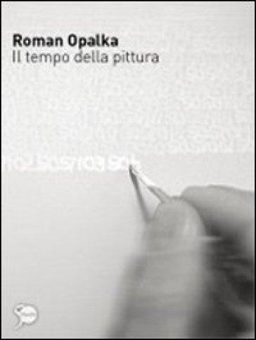 Roman Opalka. Il tempo della pittura. Ediz. illustrata - L. Pratesi |