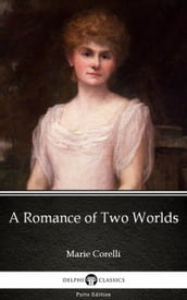 A Romance of Two Worlds by Marie Corelli - Delphi Classics (Illustrated)
