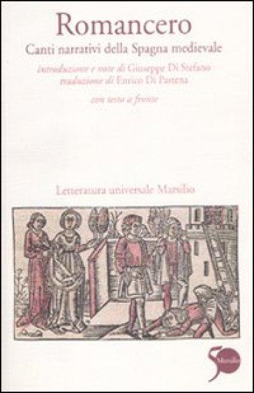 Romancero. Canti narrativi della Spagna medievale. Testo spagnolo a fronte - E. Di Pastena |