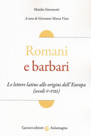 Romani e barbari. Le lettere latine alle origini dell'Europa (secoli V-VIII) - Manlio Simonetti | Ericsfund.org