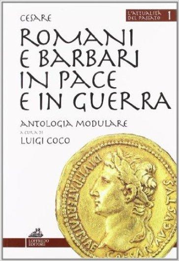 Romani e barbari in pace e in guerra. Per i Licei e gli Ist. Magistrali - Gaio Giulio Cesare | Kritjur.org