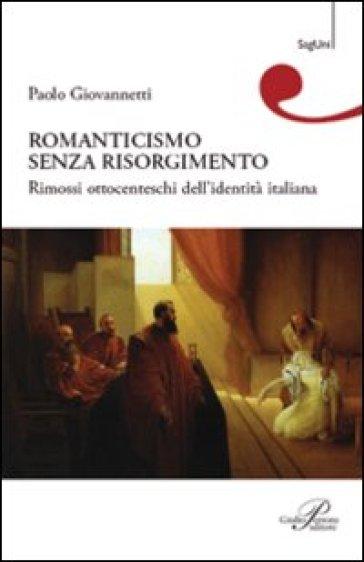 Romanticismo senza Risorgimento - Paolo Giovannetti | Rochesterscifianimecon.com