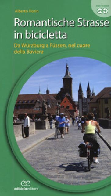 Romantische Strasse in bicicletta. Da Wurzburg a Fussen nel cuore della Baviera. Ediz. a spirale