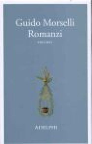 Romanzi. 1. - Guido Morselli |