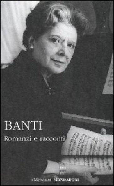 Romanzi e racconti - Anna Banti |