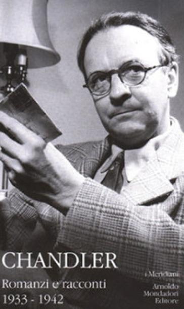 Romanzi e racconti. 1: 1933-1942 - Raymond Chandler  
