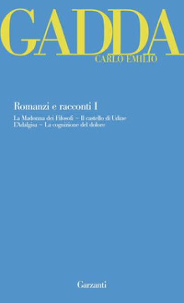 Romanzi e racconti. 1: La Madonna dei filosofi-Il castello di Udine-L'Adalgisa-La cognizione del dolore - Carlo Emilio Gadda pdf epub