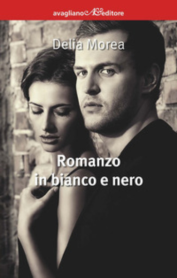 Romanzo in bianco e nero - Delia Morea |