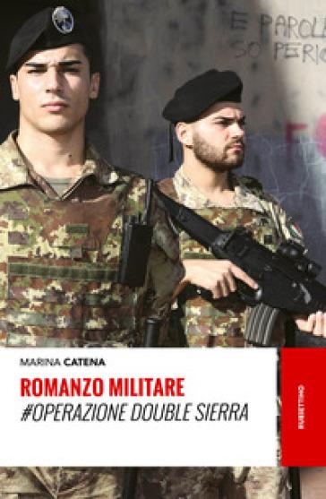 Romanzo militare. #Operazione Double Sierra - Marina Catena |