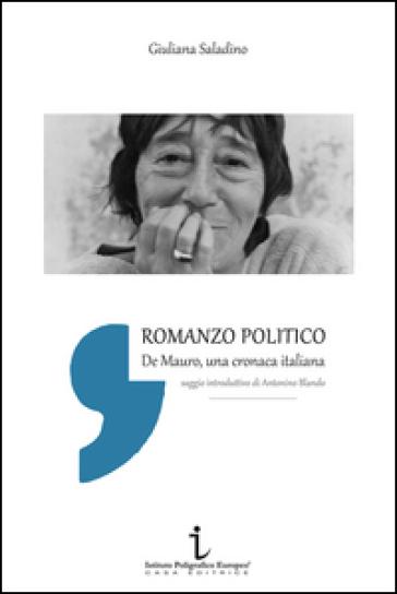 Romanzo politico. De Mauro, cronaca italiana - Giuliana Saladino | Kritjur.org