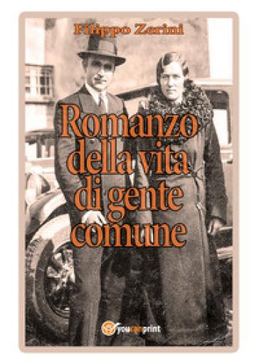 Romanzo della vita di gente comune - Filippo Zerini |
