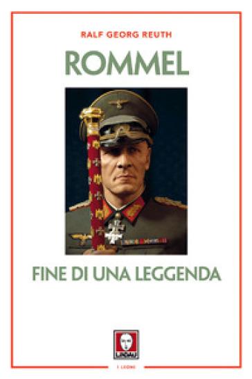 Rommel. Fine di una leggenda - Ralf Georg Reuth | Kritjur.org