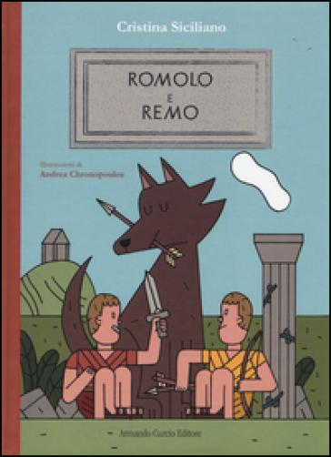 Romolo e Remo. Ediz. illustrata - Cristina Siciliano |