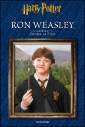 Ron Weasley. Guida ai film. Ediz. illustrata