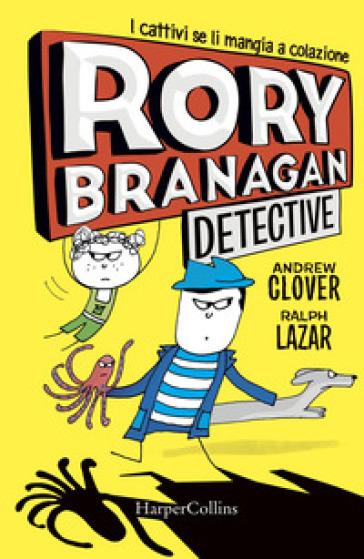 Rory Branagan, detective. I cattivi se li mangia a colazione. Ediz. illustrata - Andrew Clover   Thecosgala.com