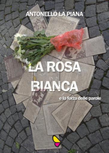 La Rosa Bianca e la forza delle parole - Antonello La Piana |
