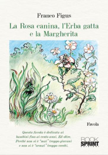 La Rosa Canina, l'Erba Gatta e la Margherita - Franco Figus  