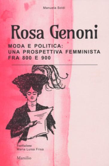 Rosa Genoni. Moda e politica: una prospettiva femminista fra '800 e '900. Ediz. illustrata - Manuela Soldi |