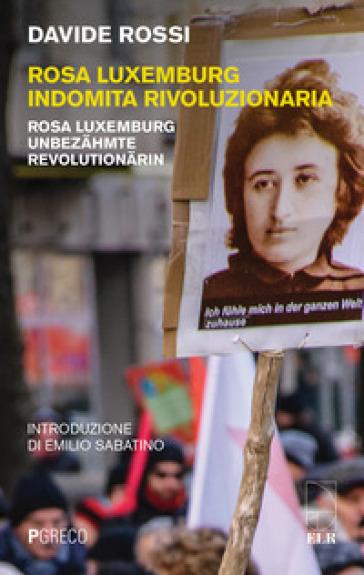 Rosa Luxemburg indomita rivoluzionaria-Rosa Luxemburg Unbezahmte revolutionarin - Davide Rossi   Kritjur.org