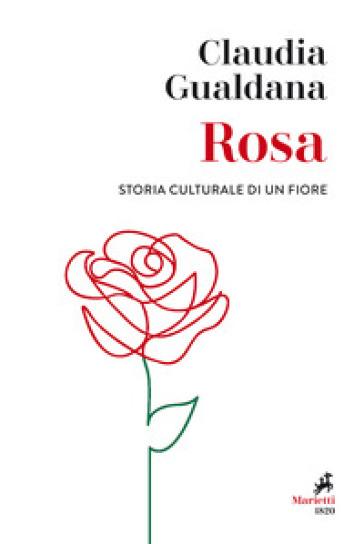 Rosa. Storia culturale di un fiore - Claudia Gualdana   Jonathanterrington.com