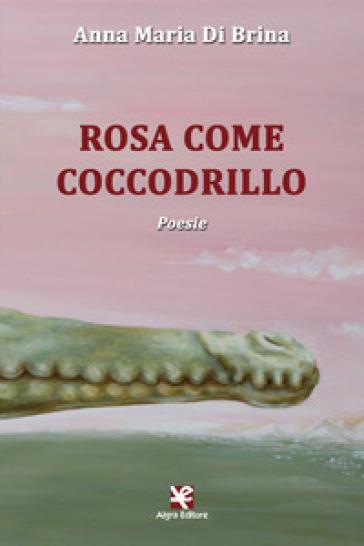 Rosa come coccodrillo - Anna Maria Di Brina | Kritjur.org