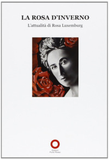 La Rosa d'inverno. L'attualità di Rosa Luxemburg