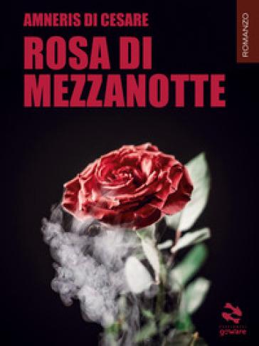Rosa di mezzanotte - Amneris Di Cesare |