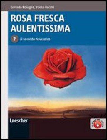 Rosa fresca aulentissima. Per le Scuole superiori. Con espansione online. 7: Il secondo Novecento - Corrado Bologna |